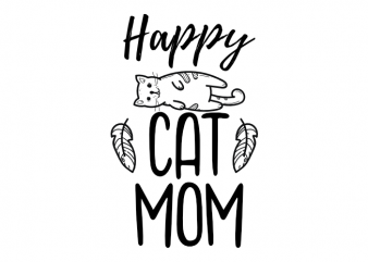 Happy cat mom – cat kitten kitty vector graphic t shirt design