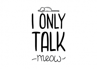 I only talk meow – funny cat kitten kitty saying t shirt design