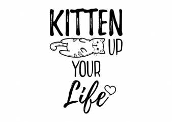 Kitten up your life – funny cat t shirt design