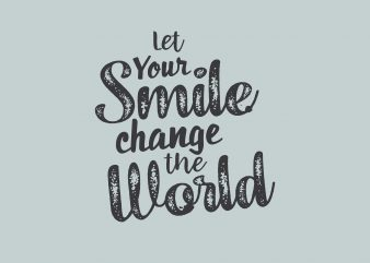 Let Your Smile Change The World buy t shirt design artwork