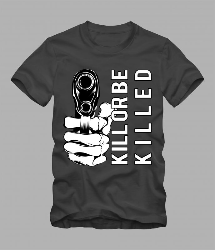 kill or be killed commercial use t shirt designs