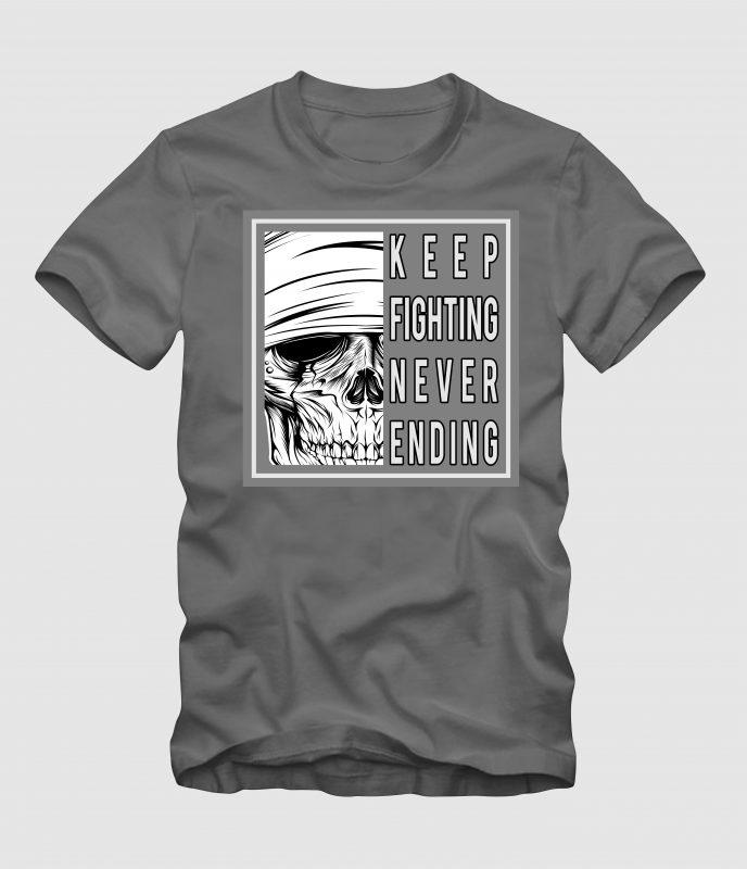 Skull-KEEP FIGHTING NEVER ENDING buy tshirt design