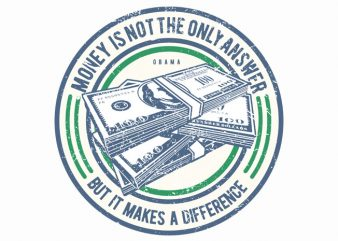 Money Is Not The Only Answer t shirt designs for sale