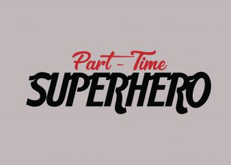 Part Time Superhero vector t-shirt design for commercial use