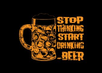 stop thinking start drinking vector t shirt design artwork