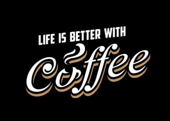 Life is better coffee buy t shirt design artwork