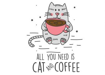 all you need is cat and coffee vector t-shirt design template