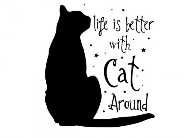 life is better with cat around t shirt vector graphic