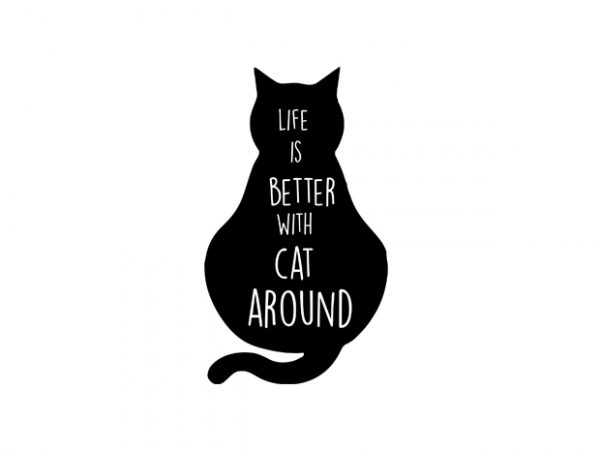 life is better with cat around2 t shirt vector graphic