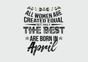 All Women Are Created Equal t shirt vector