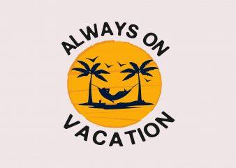 Always Vacation t shirt vector