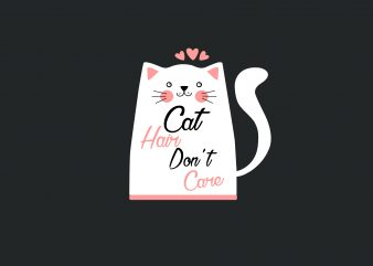 Cat Hair Don't Care t shirt vector file