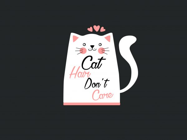 Cat Hair Don't Care design for t shirt