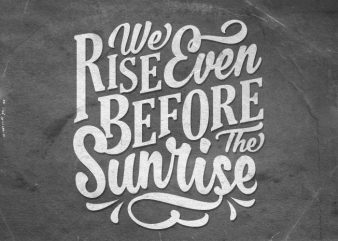 We Rise even before the sunrise vector t shirt design for download