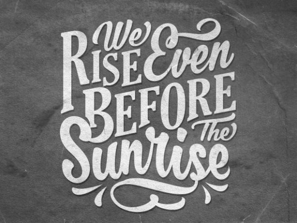 We Rise even before the sunrise t shirt design for sale
