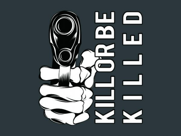 kill or be killed design for t shirt
