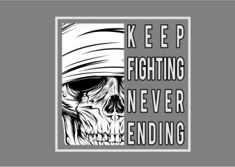 Skull-KEEP FIGHTING NEVER ENDING buy t shirt design artwork