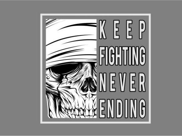 Skull-KEEP FIGHTING NEVER ENDING buy t shirt design artwork