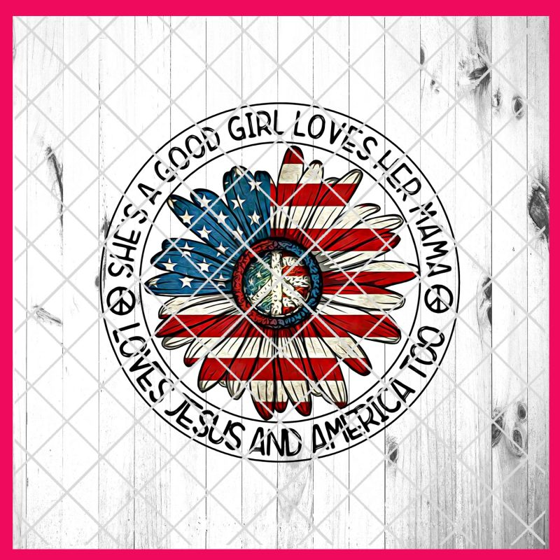 She's A Good Girl Loves Her Mama and Loves Jesus And America Too designs PNG T shirt | 4th Of July PNG tshirt-factory.com