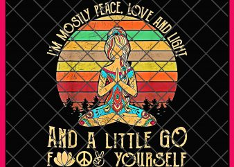 I'm Mostly Peace Love and Light, and a Little Go Fuck Yourself Design PNG T shirt