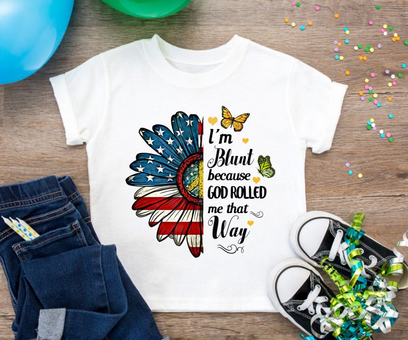 I'm Blunt Because God Rolled me that Way T shirt design Daisy America flower flag PNG buy t shirt design