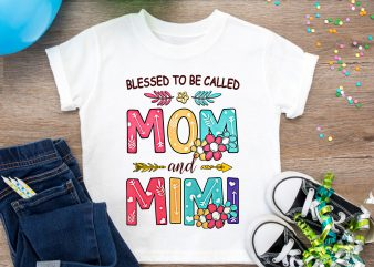 Blessed To Be Called Mom and Mimi T shirt Design PNG – happiness is being Mom, mimi T shirt