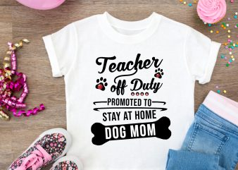 Teacher off Duty Promoted To Stay At Home Dog Mom T shirt Design PNG