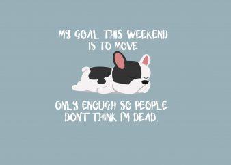 My Goal This Weekend vector shirt design