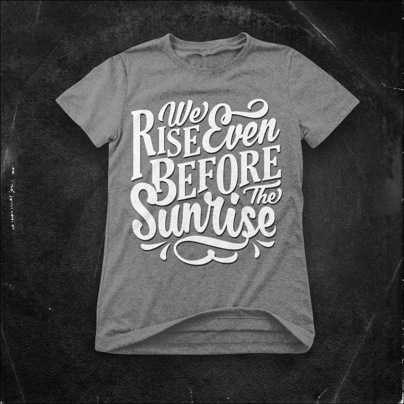 We Rise even before the sunrise t shirt design graphic