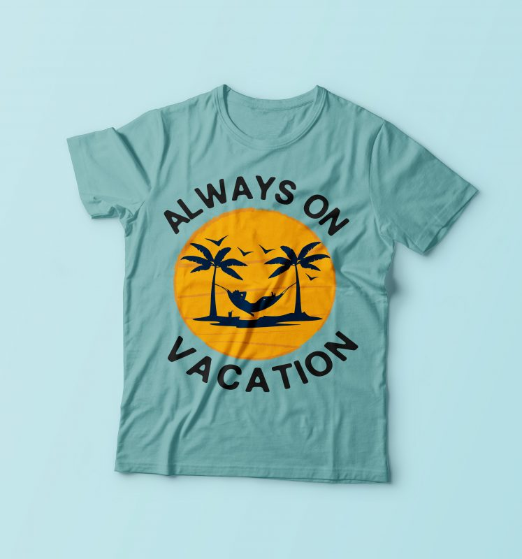 Always Vacation t shirt designs for printful