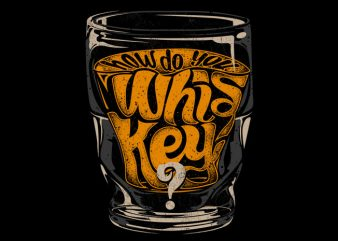 How do you Whiskey t shirt design to buy
