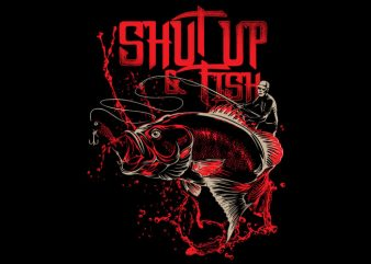 Shut up and Fish buy t shirt design for commercial use
