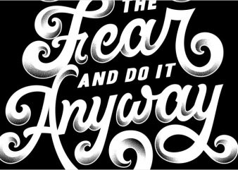 feel the fear and do it anyway print ready vector t shirt design