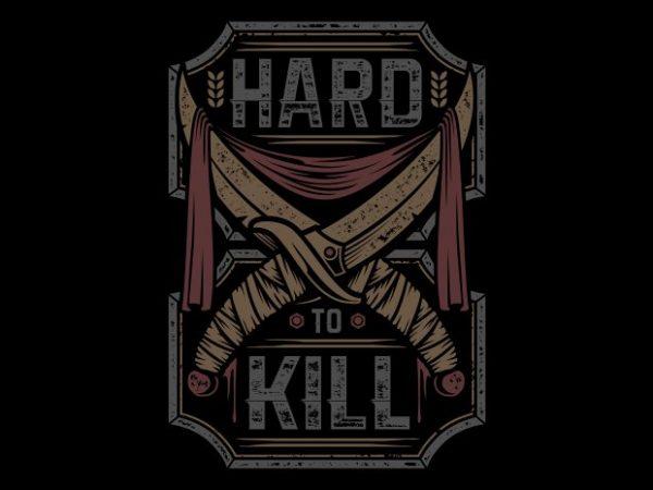 Hard to kill vector t-shirt design