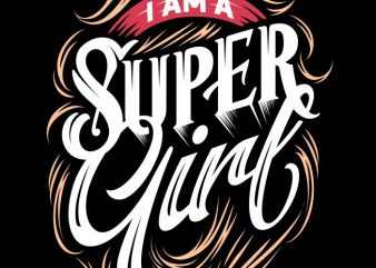 I am a super girl t shirt design for sale