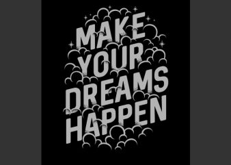 Make your dreams happen vector t-shirt design for commercial use