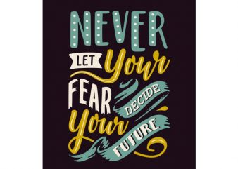 Never let your fear decide your future vector t-shirt design template