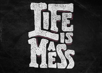Life is a mess t shirt design to buy