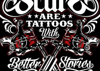 scars are tattoos with better stories t shirt template vector