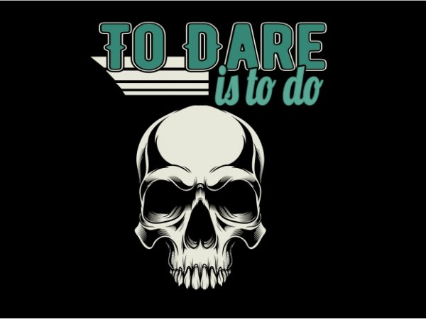To Dare is to Do vector t-shirt design