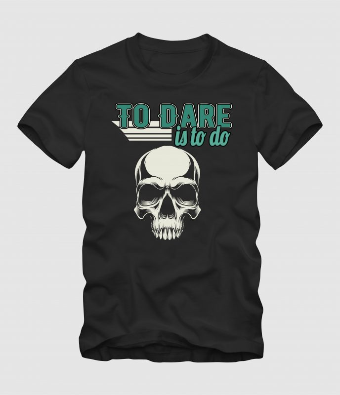 To Dare is to Do t shirt designs for printify