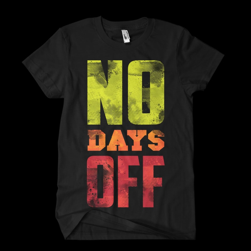 no days off Vector t-shirt design t shirt designs for sale