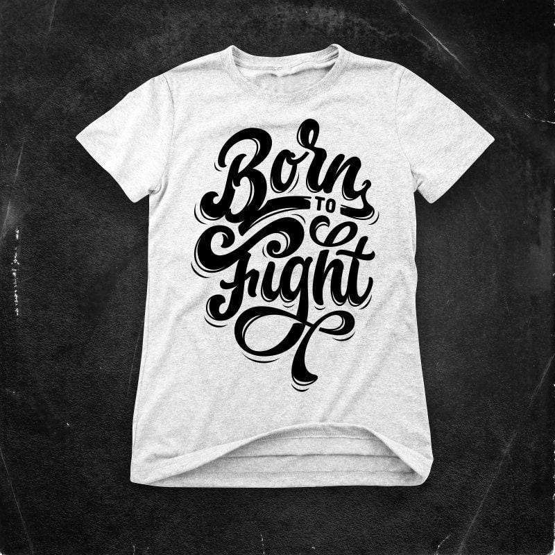 Born to fight buy t shirt designs artwork