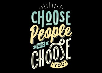 Choose people who choose you vector t shirt design artwork