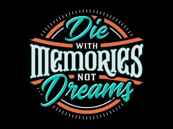 Die with memories, not dreams vector t-shirt design