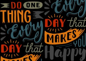 Do one thing every day that makes you happy t shirt vector illustration