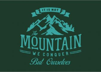 It Is Not The Mountain We Conquer But Ourselves t shirt design to buy
