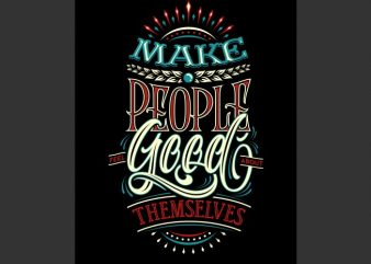 Make people feel good about them selves vector t-shirt design template