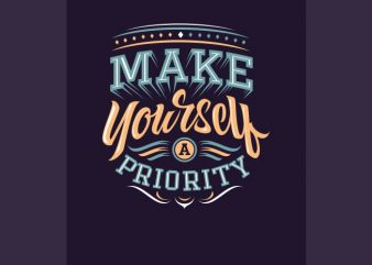 make yourself a priority vector shirt design