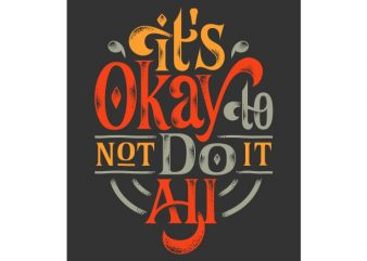 It's Okay to Not Do It All buy t shirt design